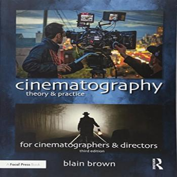 Cinematography: Theory and Practice: Image Making for