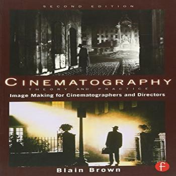 Cinematography: Theory and Practice, Second Edition: Image