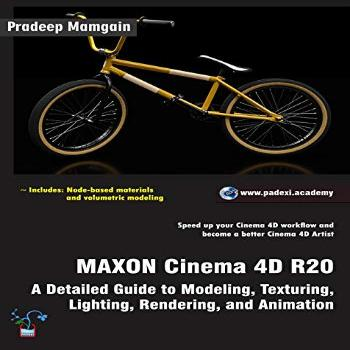 MAXON Cinema 4D R20: A Detailed Guide to Modeling,
