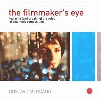 The Filmmaker's Eye: Learning (and Breaking) the Rules of