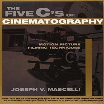 The Five C's of Cinematography: Motion Picture Filming