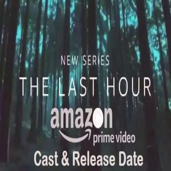 The Last Hour Web Series movie Cast, Release Date – Amazon Prime  Amazon Prime video, The Last Ho