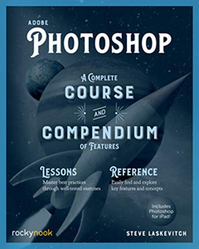 Adobe Photoshop A Complete Course and Compendium of