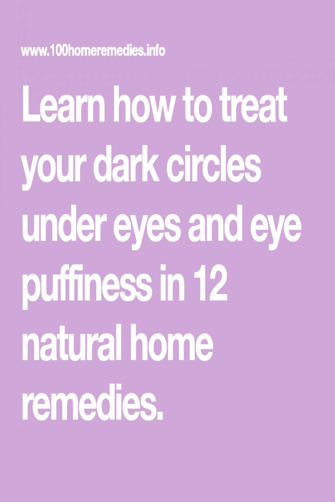 Learn how to treat your dark circles under eyes and eye puffiness in 12 natural ... -